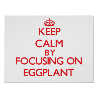 Keep Calm by focusing on EGGPLANT Posters