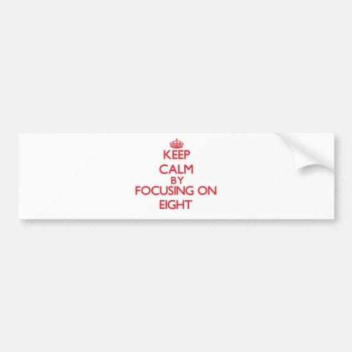 Keep Calm by focusing on EIGHT Bumper Sticker
