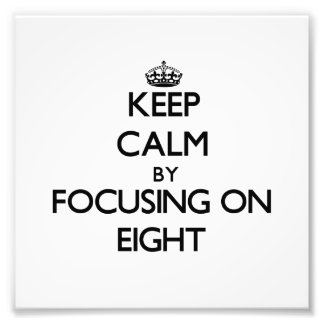 Keep Calm by focusing on EIGHT Photograph