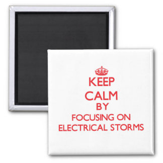 Keep Calm by focusing on ELECTRICAL STORMS Refrigerator Magnet