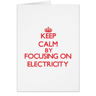 Keep Calm by focusing on Electricity Card