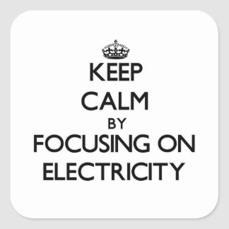 Keep Calm by focusing on Electricity Square Sticker