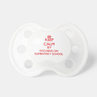 Keep Calm by focusing on ELEMENTARY SCHOOL Baby Pacifier