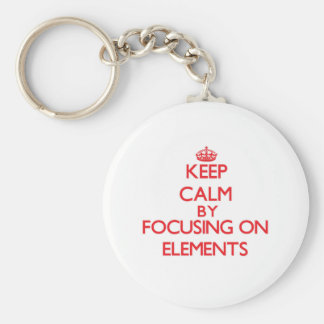 Keep Calm by focusing on ELEMENTS Keychains