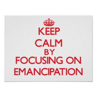 Keep Calm by focusing on EMANCIPATION Posters