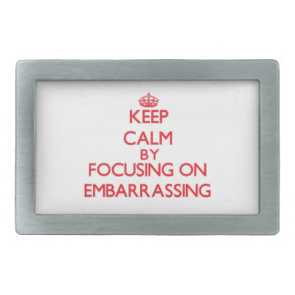 Keep Calm by focusing on EMBARRASSING Belt Buckle