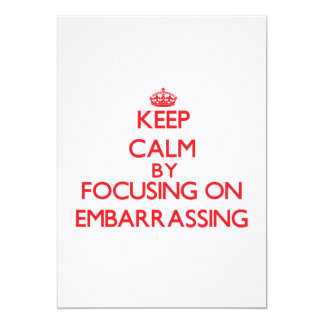 """Keep Calm by focusing on EMBARRASSING 5"""" X 7"""" Invitation Card"""