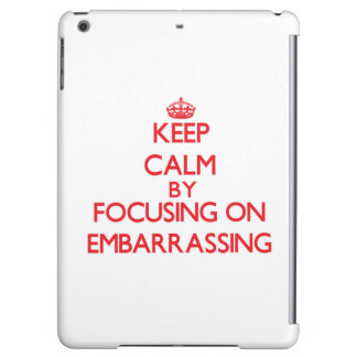 Keep Calm by focusing on EMBARRASSING iPad Air Cover