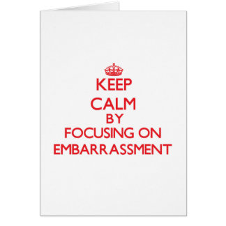 Keep Calm by focusing on EMBARRASSMENT Greeting Card