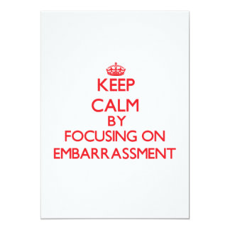 """Keep Calm by focusing on EMBARRASSMENT 5"""" X 7"""" Invitation Card"""