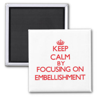 Keep Calm by focusing on EMBELLISHMENT Magnet