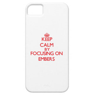 Keep Calm by focusing on EMBERS iPhone 5/5S Covers