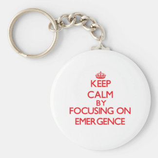 Keep Calm by focusing on EMERGENCE Keychains