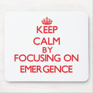 Keep Calm by focusing on EMERGENCE Mousepads