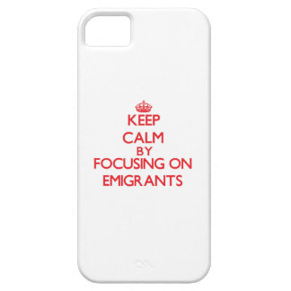 Keep Calm by focusing on EMIGRANTS iPhone 5 Covers