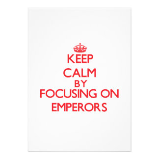 Keep Calm by focusing on EMPERORS Card