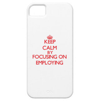 Keep Calm by focusing on EMPLOYING iPhone 5/5S Cover