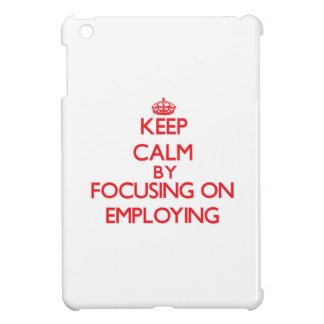 Keep Calm by focusing on EMPLOYING Case For The iPad Mini