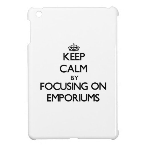 Keep Calm by focusing on EMPORIUMS iPad Mini Case