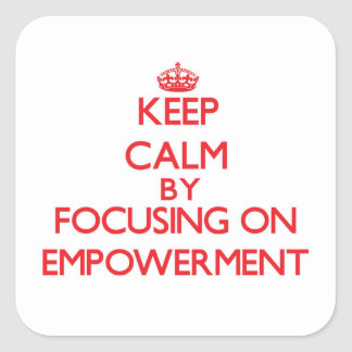 Keep Calm by focusing on EMPOWERMENT Stickers