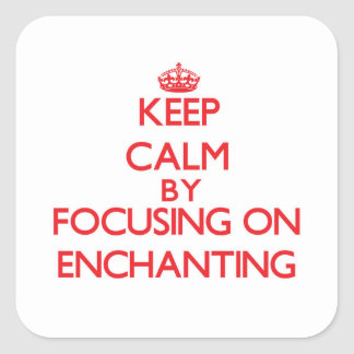 Keep Calm by focusing on ENCHANTING Sticker