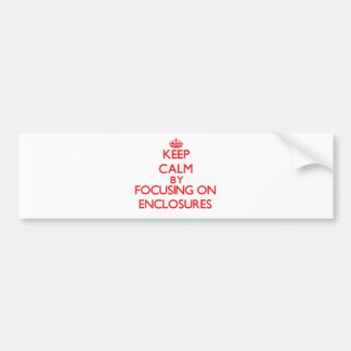 Keep Calm by focusing on ENCLOSURES Bumper Sticker