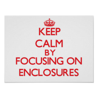 Keep Calm by focusing on ENCLOSURES Poster