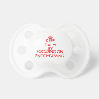 Keep Calm by focusing on ENCOMPASSING Baby Pacifiers