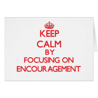 Keep Calm by focusing on ENCOURAGEMENT Greeting Card