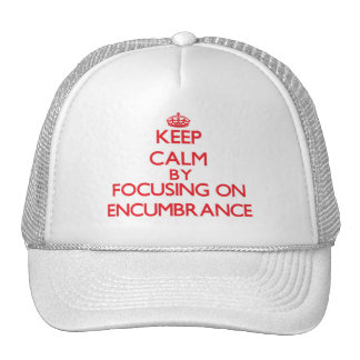 Keep Calm by focusing on ENCUMBRANCE Trucker Hat