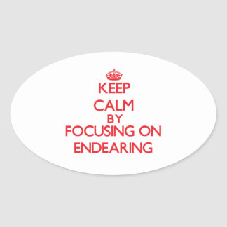 Keep Calm by focusing on ENDEARING Oval Sticker