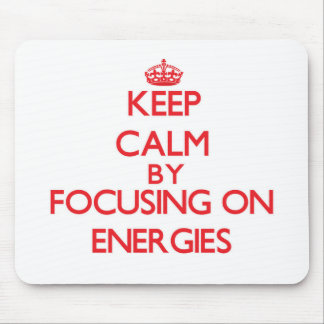 Keep Calm by focusing on ENERGIES Mouse Pads