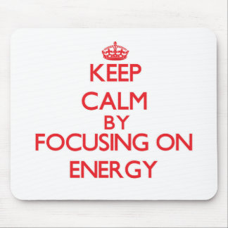 Keep Calm by focusing on ENERGY Mouse Pad