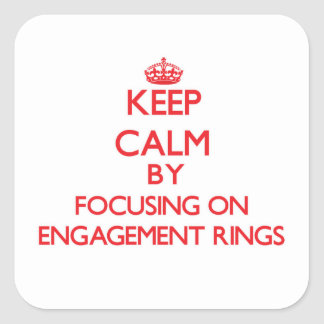 Keep Calm by focusing on ENGAGEMENT RINGS Square Sticker