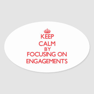 Keep Calm by focusing on ENGAGEMENTS Oval Sticker
