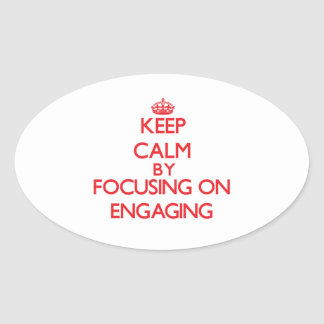 Keep Calm by focusing on ENGAGING Sticker