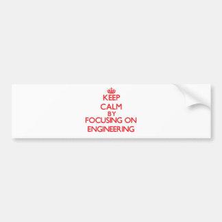 Keep Calm by focusing on ENGINEERING Bumper Sticker