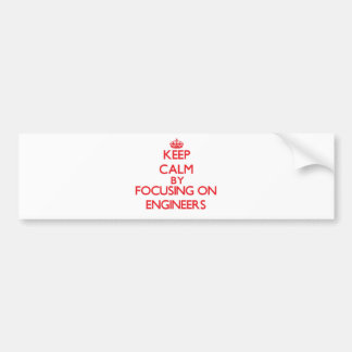 Keep Calm by focusing on ENGINEERS Bumper Sticker