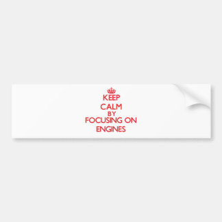 Keep Calm by focusing on ENGINES Bumper Sticker
