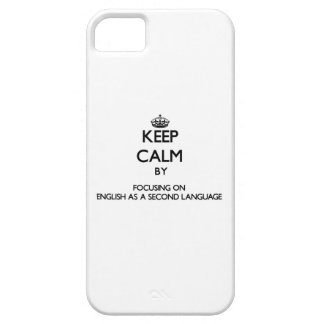 Keep calm by focusing on English As A Second Langu iPhone 5/5S Cases