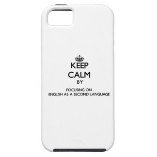 Keep calm by focusing on English As A Second Langu Cover For iPhone 5/5S