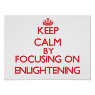 Keep Calm by focusing on ENLIGHTENING Posters