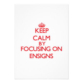 Keep Calm by focusing on ENSIGNS Invites