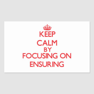 Keep Calm by focusing on ENSURING Rectangle Stickers