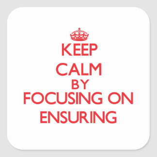 Keep Calm by focusing on ENSURING Stickers
