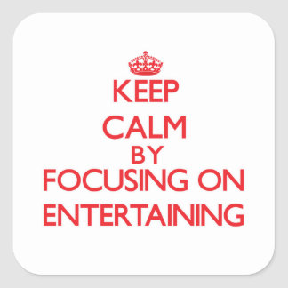 Keep Calm by focusing on ENTERTAINING Square Stickers