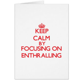 Keep Calm by focusing on ENTHRALLING Greeting Card