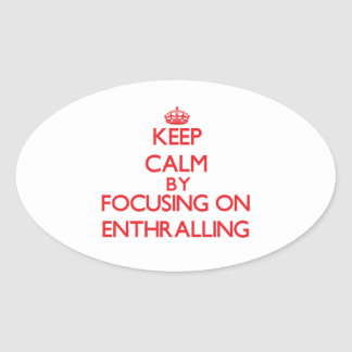 Keep Calm by focusing on ENTHRALLING Oval Sticker