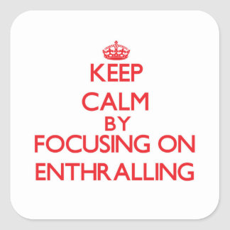 Keep Calm by focusing on ENTHRALLING Square Sticker