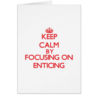 Keep Calm by focusing on ENTICING Greeting Card